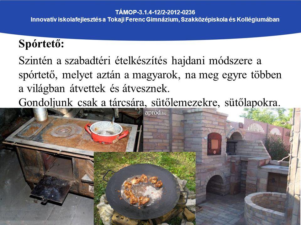 Spórtető: Szintén a szabadtéri ételkészítés hajdani módszere a spórtető, melyet aztán a magyarok, na meg egyre többen a világban átvettek és átvesznek.
