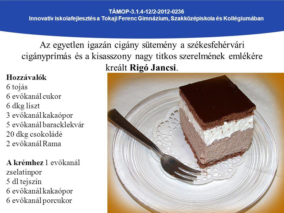 Az egyetlen igazán cigány sütemény a székesfehérvári cigányprímás és a kisasszony nagy titkos szerelmének emlékére kreált Rigó Jancsi.