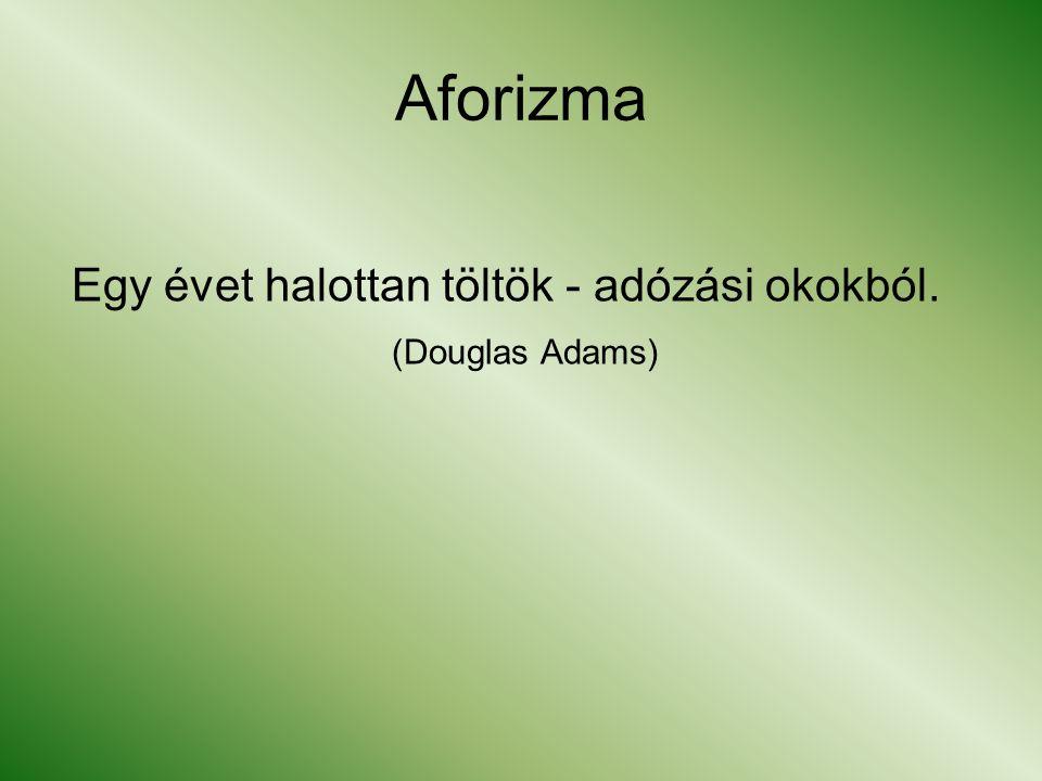 Aforizma Egy évet halottan töltök - adózási okokból. (Douglas Adams)