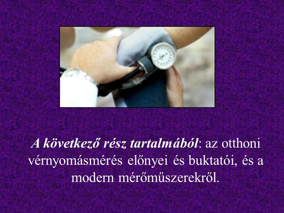 A következő rész tartalmából: az otthoni vérnyomásmérés előnyei és buktatói, és a modern mérőműszerekről.