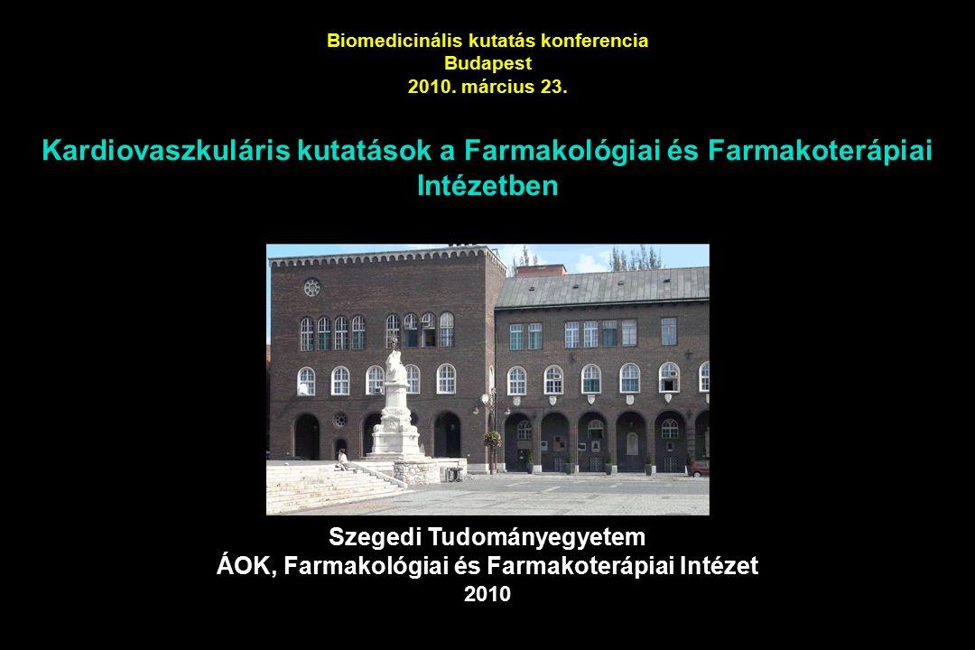 Szegedi Tudományegyetem ÁOK, Farmakológiai és Farmakoterápiai Intézet 2010 Kardiovaszkuláris kutatások a Farmakológiai és Farmakoterápiai Intézetben Biomedicinális kutatás konferencia Budapest 2010.