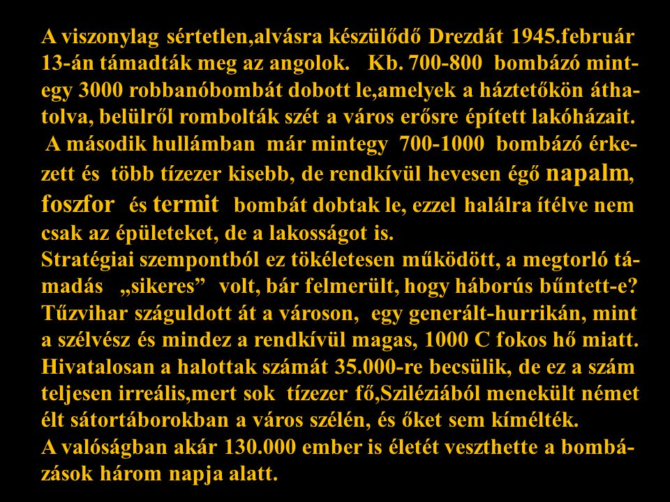 Drezda első éjszakai angol bombázása 1945. február 13-án volt. Sok tűzoltót és mentőt, orvost és ápolót, valamint rom eltakarí- tót hívtak a környező