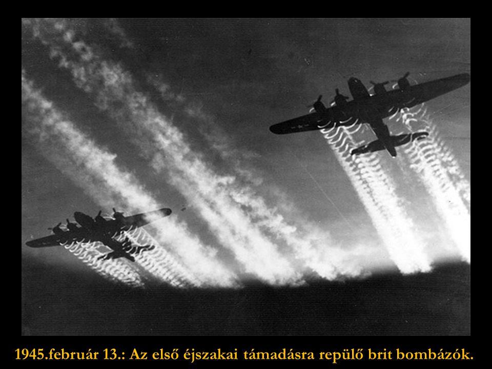 A viszonylag sértetlen,alvásra készülődő Drezdát 1945.február 13-án támadták meg az angolok. Kb. 700-800 bombázó mint- egy 3000 robbanóbombát dobott l