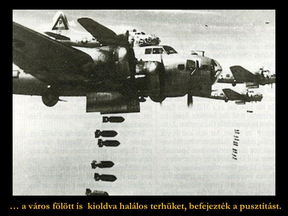 A B-17 nehézbombázók a város környékét lerombolva …