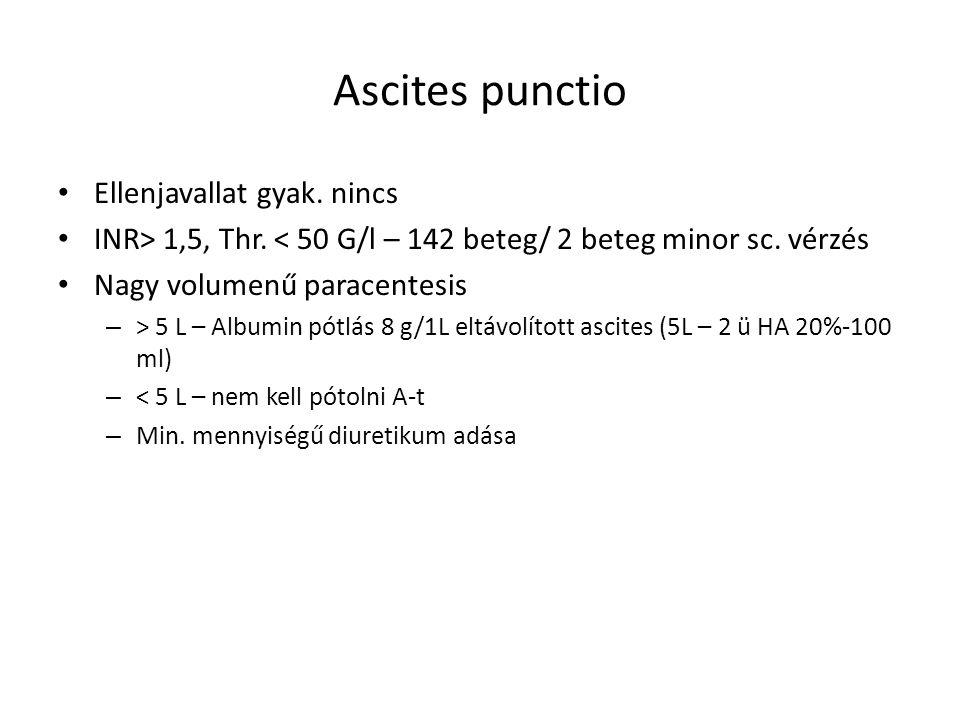 Ascites punctio Ellenjavallat gyak. nincs INR> 1,5, Thr. < 50 G/l – 142 beteg/ 2 beteg minor sc. vérzés Nagy volumenű paracentesis – > 5 L – Albumin p