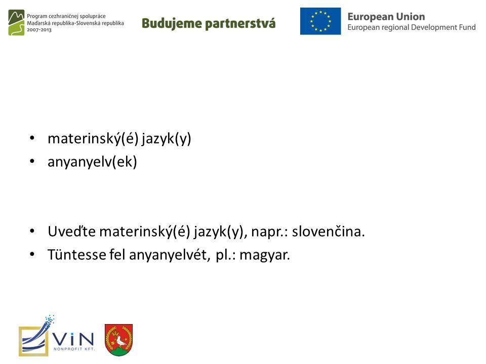 materinský(é) jazyk(y) anyanyelv(ek) Uveďte materinský(é) jazyk(y), napr.: slovenčina.