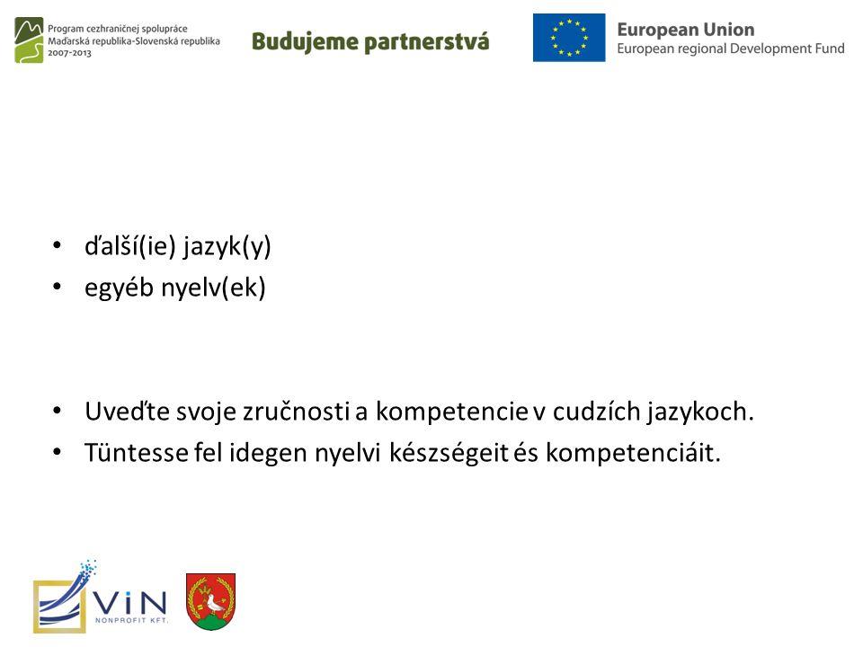 ďalší(ie) jazyk(y) egyéb nyelv(ek) Uveďte svoje zručnosti a kompetencie v cudzích jazykoch.