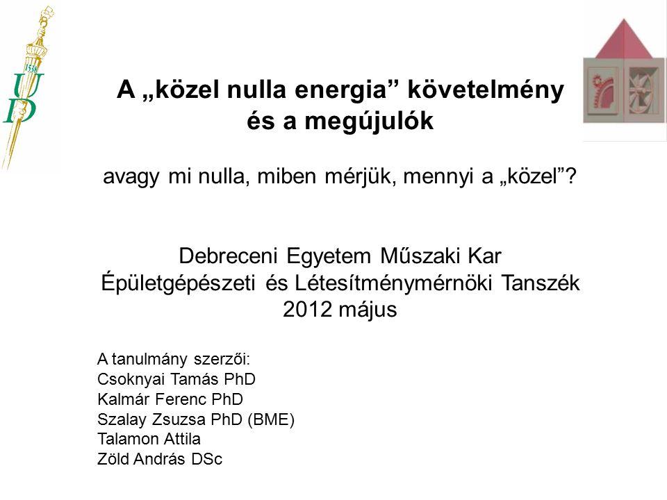 """A """"közel nulla energia"""" követelmény és a megújulók avagy mi nulla, miben mérjük, mennyi a """"közel""""? Debreceni Egyetem Műszaki Kar Épületgépészeti és Lé"""