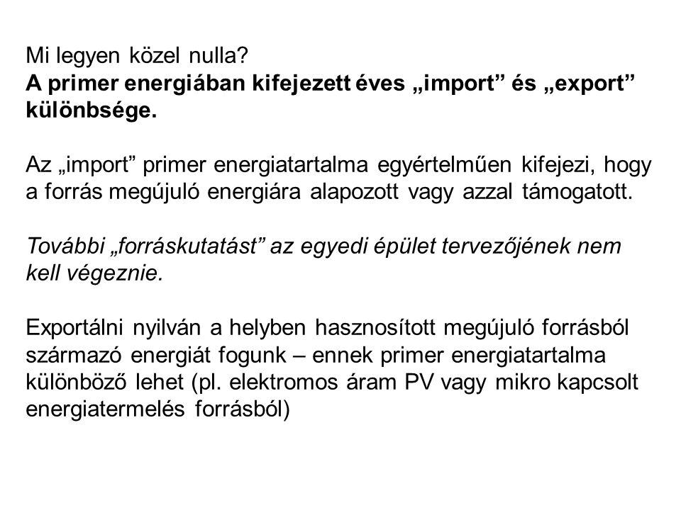 """Mi legyen közel nulla? A primer energiában kifejezett éves """"import"""" és """"export"""" különbsége. Az """"import"""" primer energiatartalma egyértelműen kifejezi,"""