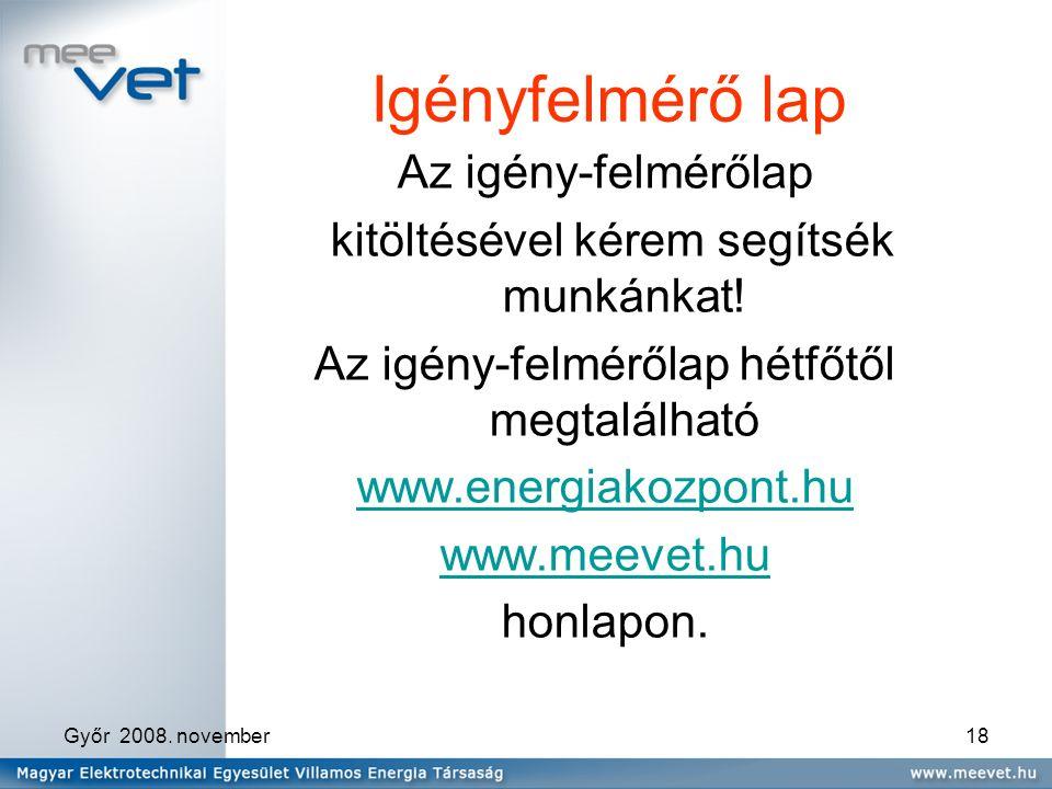 Győr 2008. november18 Igényfelmérő lap Az igény-felmérőlap kitöltésével kérem segítsék munkánkat.