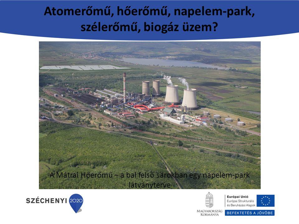 Atomerőmű, hőerőmű, napelem-park, szélerőmű, biogáz üzem.