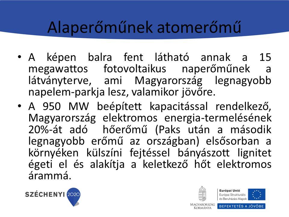 Alaperőműnek atomerőmű A képen balra fent látható annak a 15 megawattos fotovoltaikus naperőműnek a látványterve, ami Magyarország legnagyobb napelem-parkja lesz, valamikor jövőre.