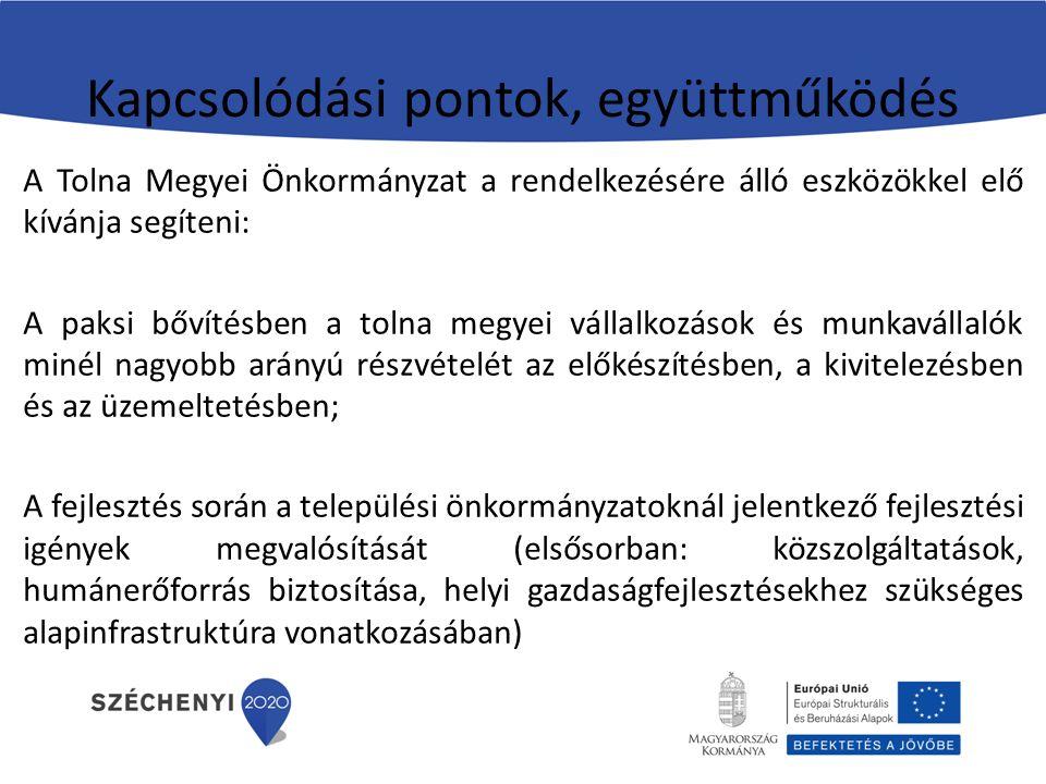 Kapcsolódási pontok, együttműködés A Tolna Megyei Önkormányzat a rendelkezésére álló eszközökkel elő kívánja segíteni: A paksi bővítésben a tolna megyei vállalkozások és munkavállalók minél nagyobb arányú részvételét az előkészítésben, a kivitelezésben és az üzemeltetésben; A fejlesztés során a települési önkormányzatoknál jelentkező fejlesztési igények megvalósítását (elsősorban: közszolgáltatások, humánerőforrás biztosítása, helyi gazdaságfejlesztésekhez szükséges alapinfrastruktúra vonatkozásában)