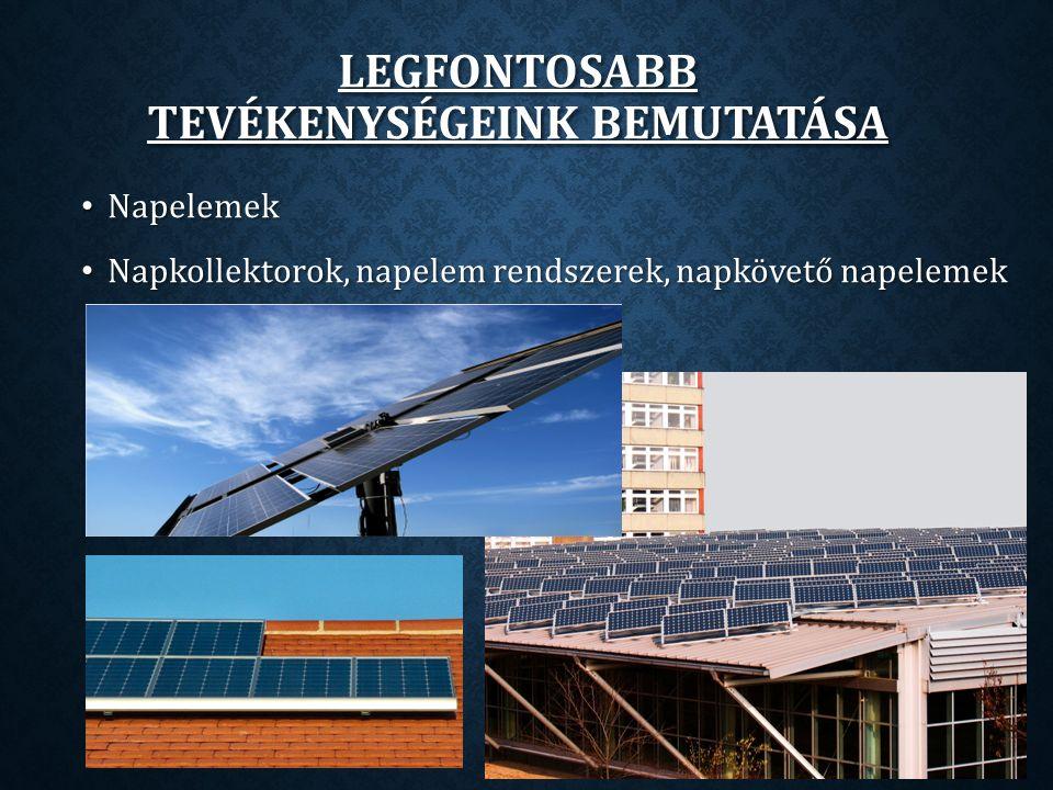 Napelemek Napelemek Napkollektorok, napelem rendszerek, napkövető napelemek Napkollektorok, napelem rendszerek, napkövető napelemek LEGFONTOSABB TEVÉKENYSÉGEINK BEMUTATÁSA