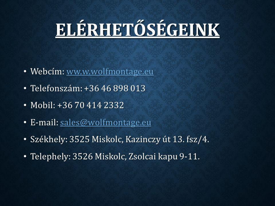 ELÉRHETŐSÉGEINK Webcím: ww.w.wolfmontage.eu Webcím: ww.w.wolfmontage.euww.w.wolfmontage.eu Telefonszám: +36 46 898 013 Telefonszám: +36 46 898 013 Mobil: +36 70 414 2332 Mobil: +36 70 414 2332 E-mail: sales@wolfmontage.eu E-mail: sales@wolfmontage.eusales@wolfmontage.eu Székhely: 3525 Miskolc, Kazinczy út 13.