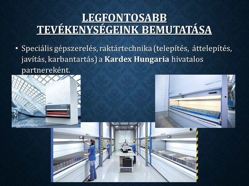 LEGFONTOSABB TEVÉKENYSÉGEINK BEMUTATÁSA Speciális gépszerelés, raktártechnika (telepítés, áttelepítés, javítás, karbantartás) a Kardex Hungaria hivatalos partnereként.