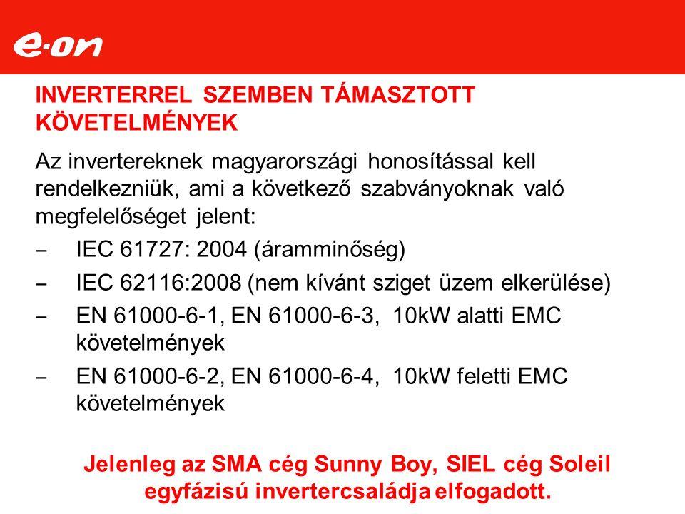 INVERTERREL SZEMBEN TÁMASZTOTT KÖVETELMÉNYEK Az invertereknek magyarországi honosítással kell rendelkezniük, ami a következő szabványoknak való megfel