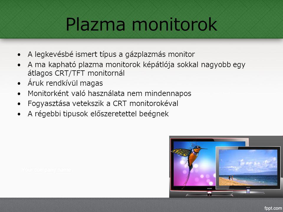 Plazma monitorok A legkevésbé ismert típus a gázplazmás monitor A ma kapható plazma monitorok képátlója sokkal nagyobb egy átlagos CRT/TFT monitornál Áruk rendkívül magas Monitorként való használata nem mindennapos Fogyasztása vetekszik a CRT monitorokéval A régebbi tipusok előszeretettel beégnek
