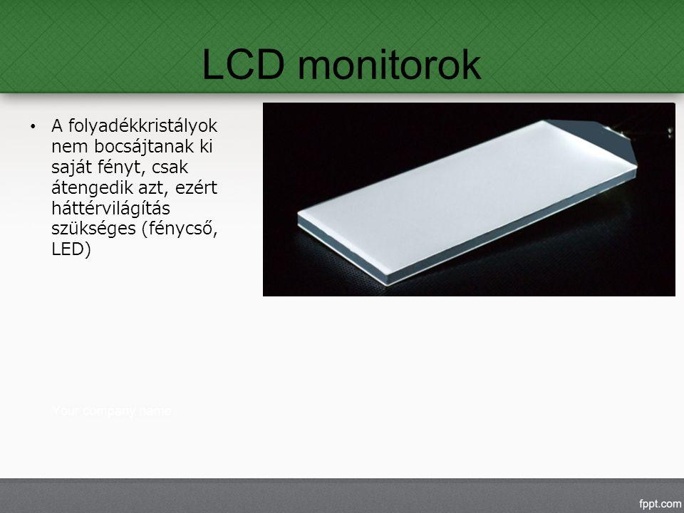 LCD monitorok A folyadékkristályok nem bocsájtanak ki saját fényt, csak átengedik azt, ezért háttérvilágítás szükséges (fénycső, LED)