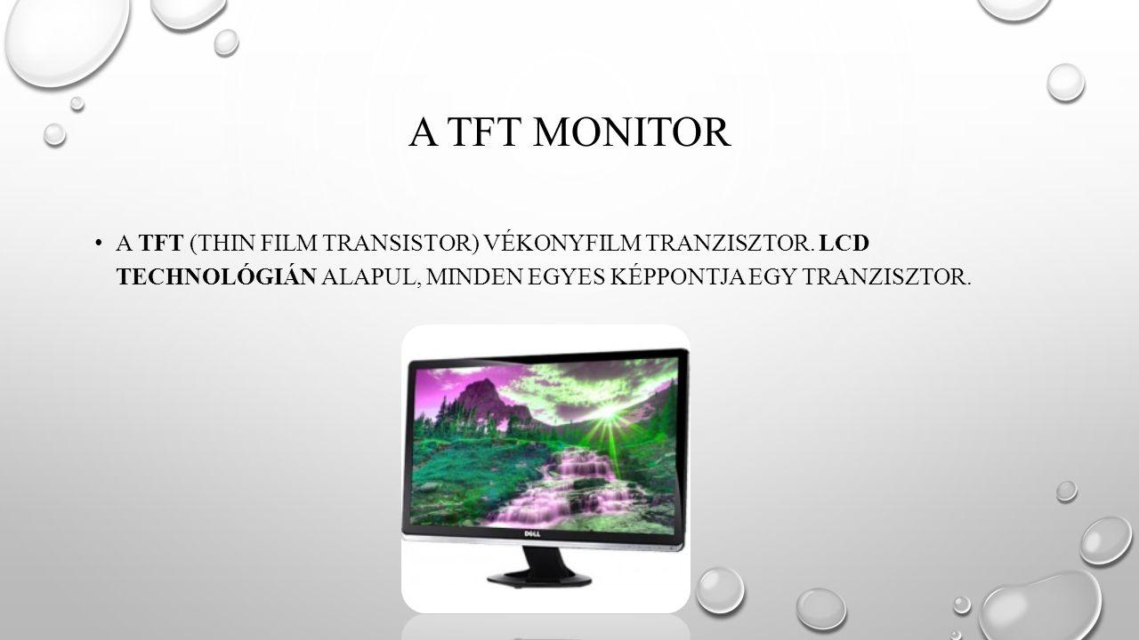 A TFT MONITOR A TFT (THIN FILM TRANSISTOR) VÉKONYFILM TRANZISZTOR.