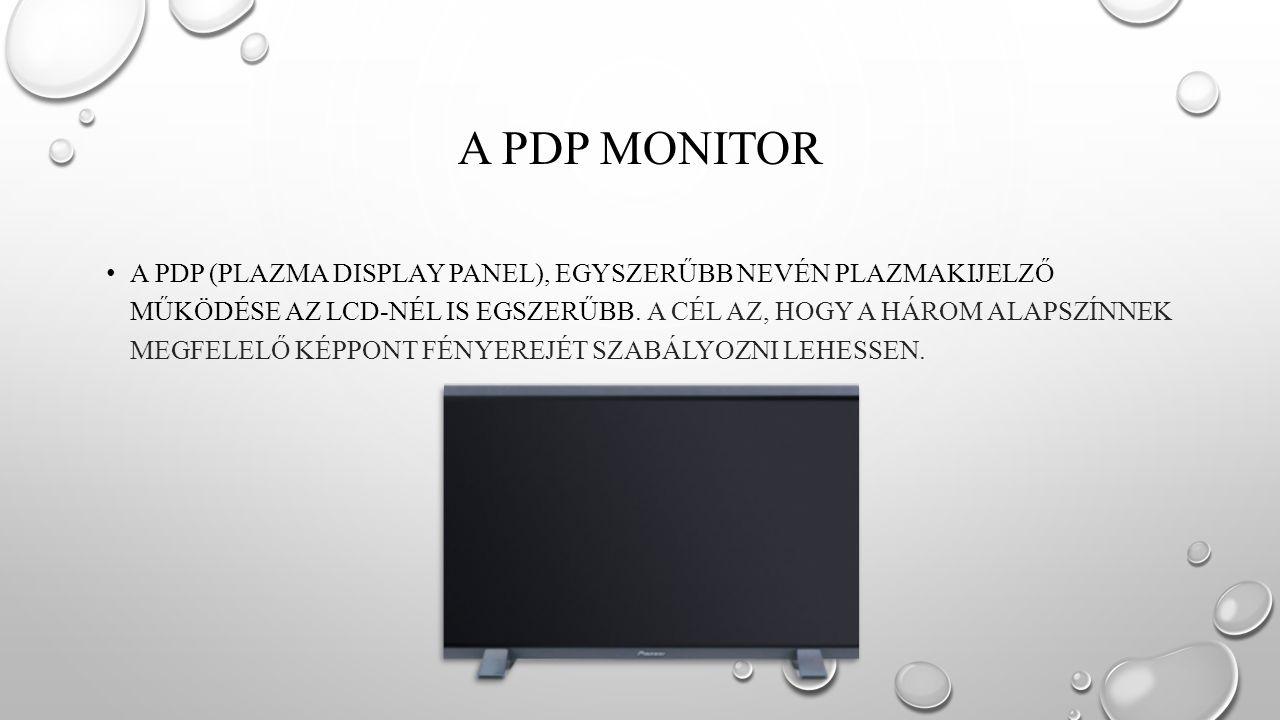 A PDP MONITOR A PDP (PLAZMA DISPLAY PANEL), EGYSZERŰBB NEVÉN PLAZMAKIJELZŐ MŰKÖDÉSE AZ LCD-NÉL IS EGSZERŰBB.