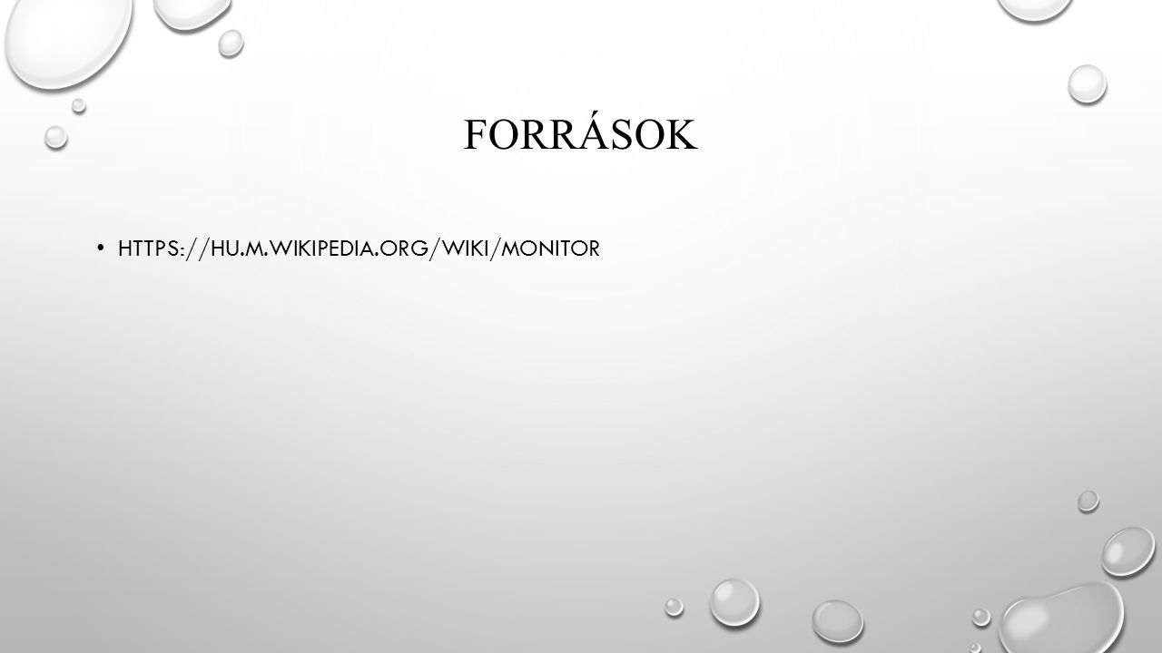 FORRÁSOK HTTPS://HU.M.WIKIPEDIA.ORG/WIKI/MONITOR