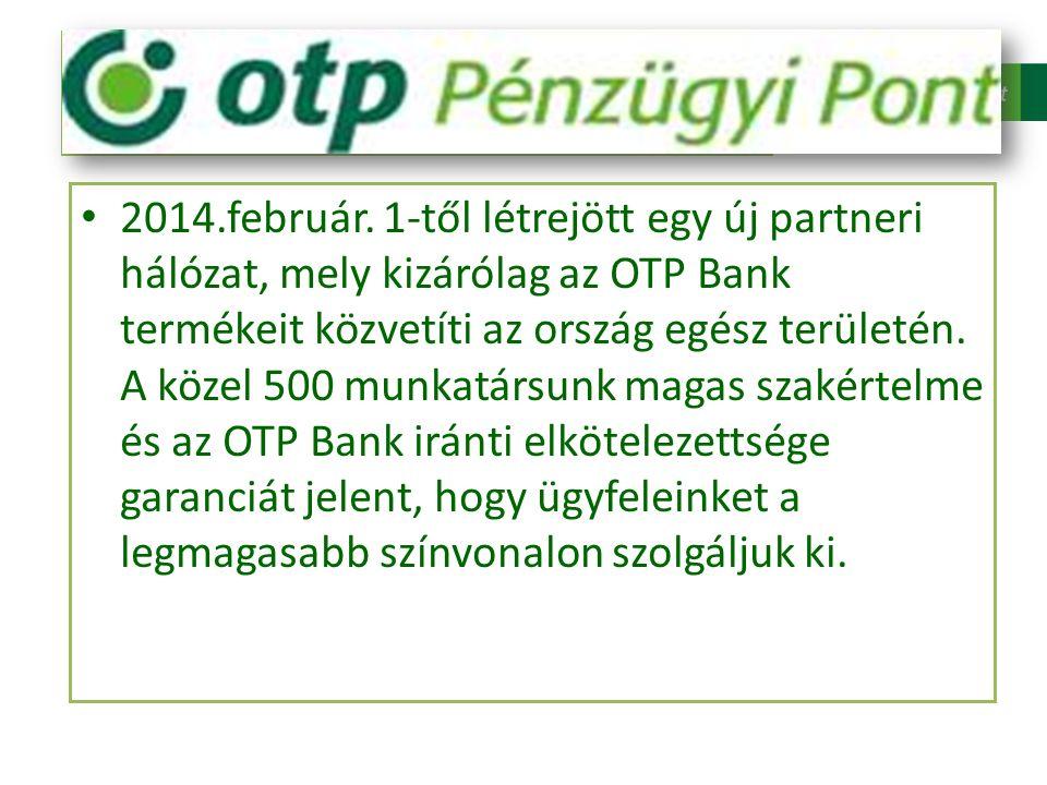 2014.február. 1-től létrejött egy új partneri hálózat, mely kizárólag az OTP Bank termékeit közvetíti az ország egész területén. A közel 500 munkatárs