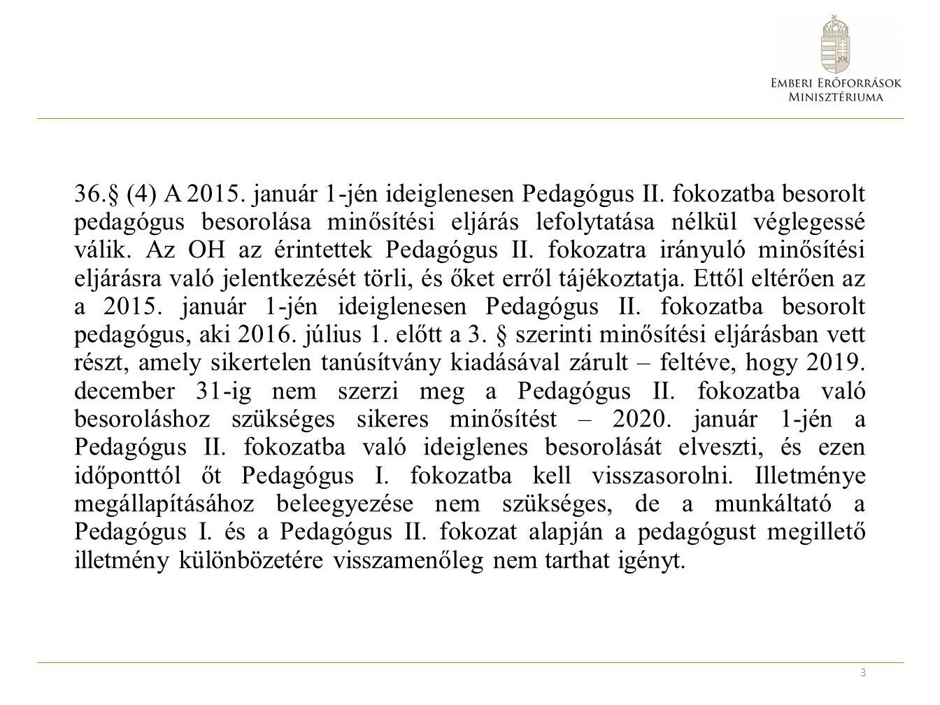 36.§ (4) A 2015. január 1-jén ideiglenesen Pedagógus II.