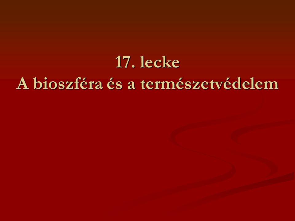 17. lecke A bioszféra és a természetvédelem