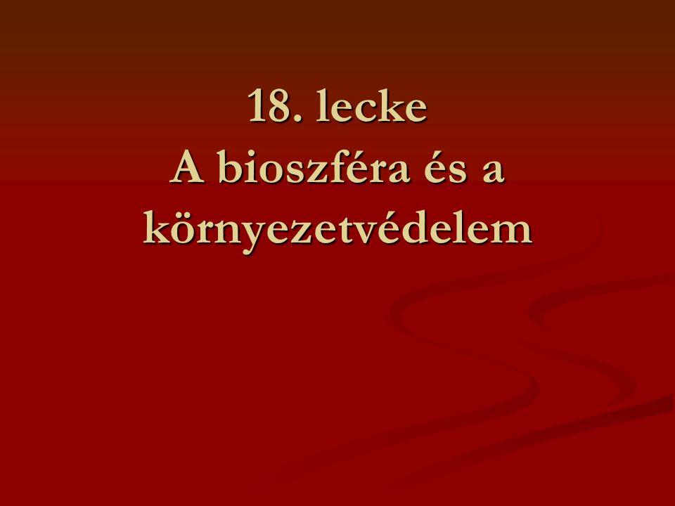 18. lecke A bioszféra és a környezetvédelem