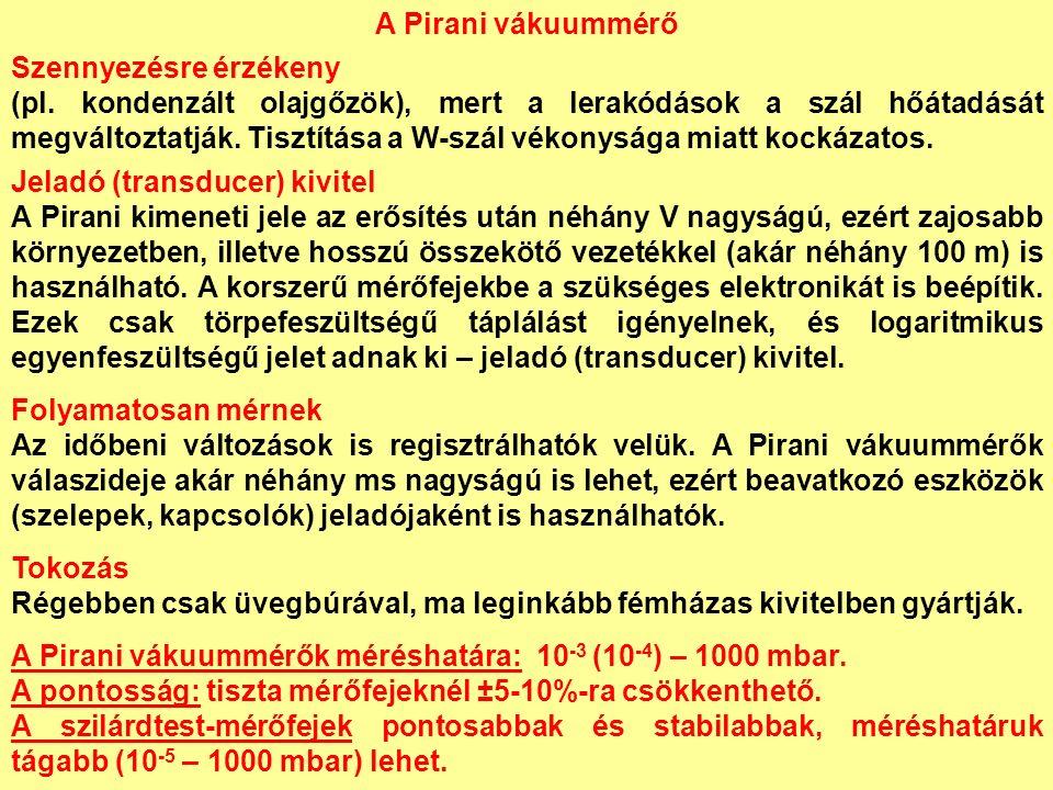 A Pirani vákuummérő Szennyezésre érzékeny (pl.