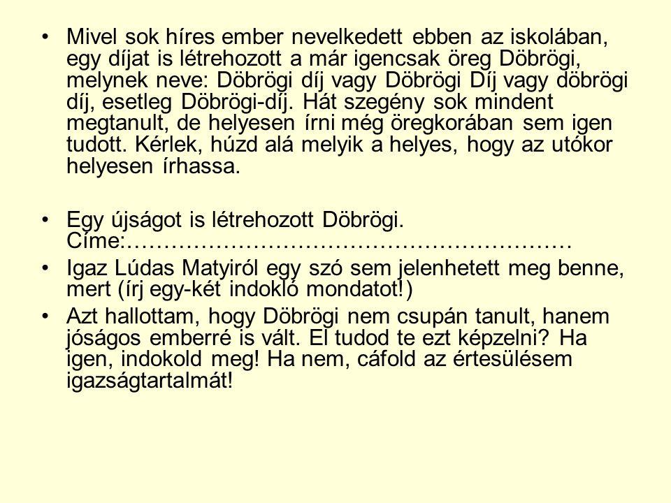 Mivel sok híres ember nevelkedett ebben az iskolában, egy díjat is létrehozott a már igencsak öreg Döbrögi, melynek neve: Döbrögi díj vagy Döbrögi Díj vagy döbrögi díj, esetleg Döbrögi-díj.