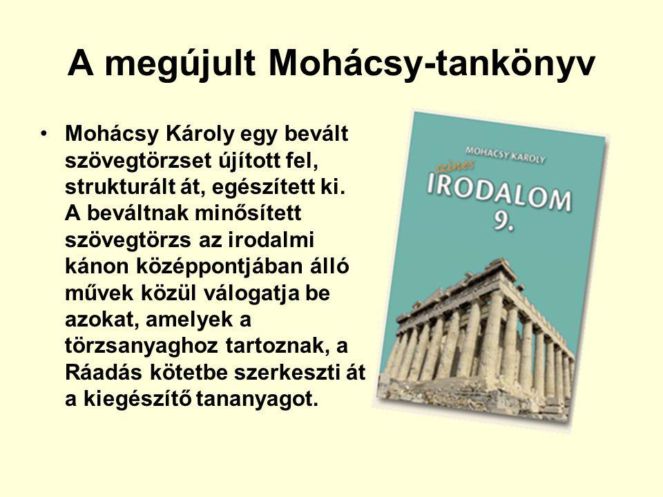 A megújult Mohácsy-tankönyv Mohácsy Károly egy bevált szövegtörzset újított fel, strukturált át, egészített ki.