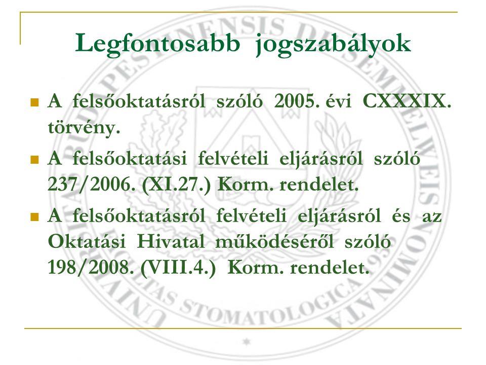 Legfontosabb jogszabályok A felsőoktatásról szóló 2005. évi CXXXIX. törvény. A felsőoktatási felvételi eljárásról szóló 237/2006. (XI.27.) Korm. rende