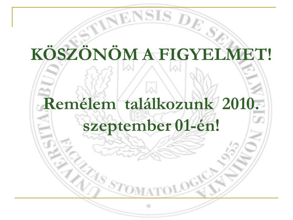 KÖSZÖNÖM A FIGYELMET! Remélem találkozunk 2010. szeptember 01-én!