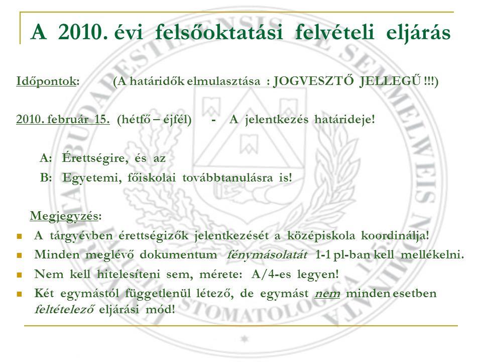 A 2010. évi felsőoktatási felvételi eljárás Időpontok:(A határidők elmulasztása : JOGVESZTŐ JELLEGŰ !!!) 2010. február 15. (hétfő – éjfél) - A jelentk
