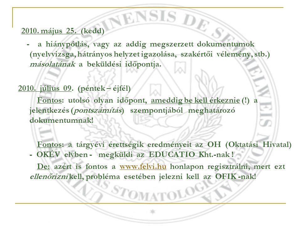 2010. május 25. (kedd) - a hiánypótlás, vagy az addig megszerzett dokumentumok (nyelvvizsga, hátrányos helyzet igazolása, szakértői vélemény, stb.) má
