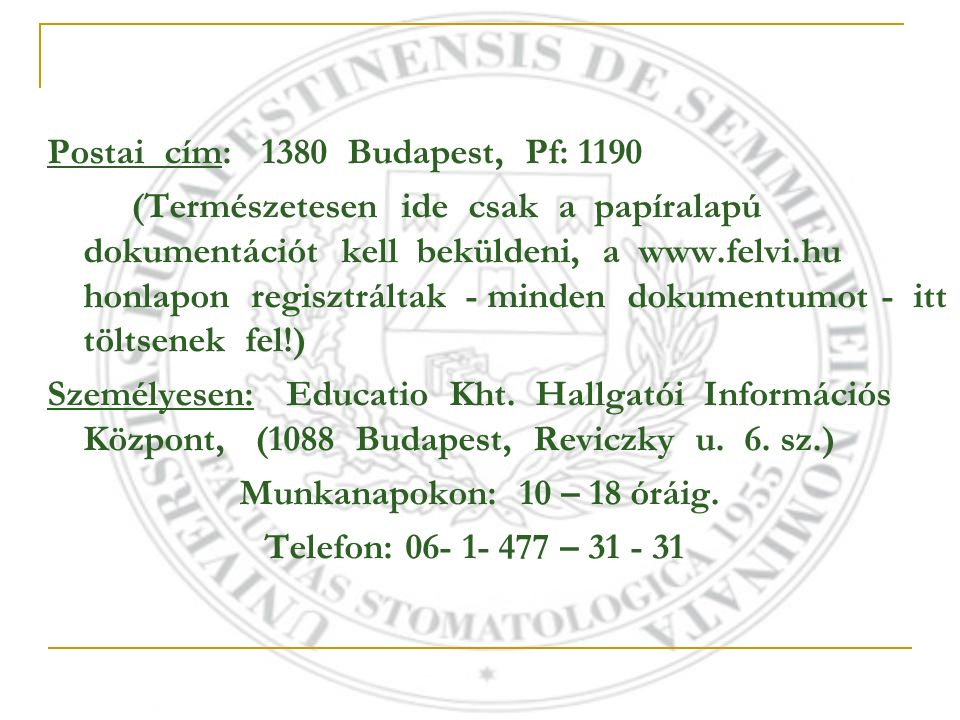 Postai cím: 1380 Budapest, Pf: 1190 (Természetesen ide csak a papíralapú dokumentációt kell beküldeni, a www.felvi.hu honlapon regisztráltak - minden dokumentumot - itt töltsenek fel!) Személyesen: Educatio Kht.