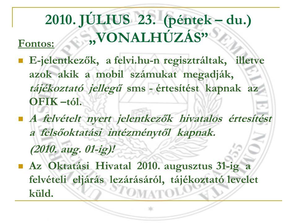 """2010. JÚLIUS 23. (péntek – du.) """"VONALHÚZÁS"""" Fontos: E-jelentkezők, a felvi.hu-n regisztráltak, illetve azok akik a mobil számukat megadják, tájékozta"""