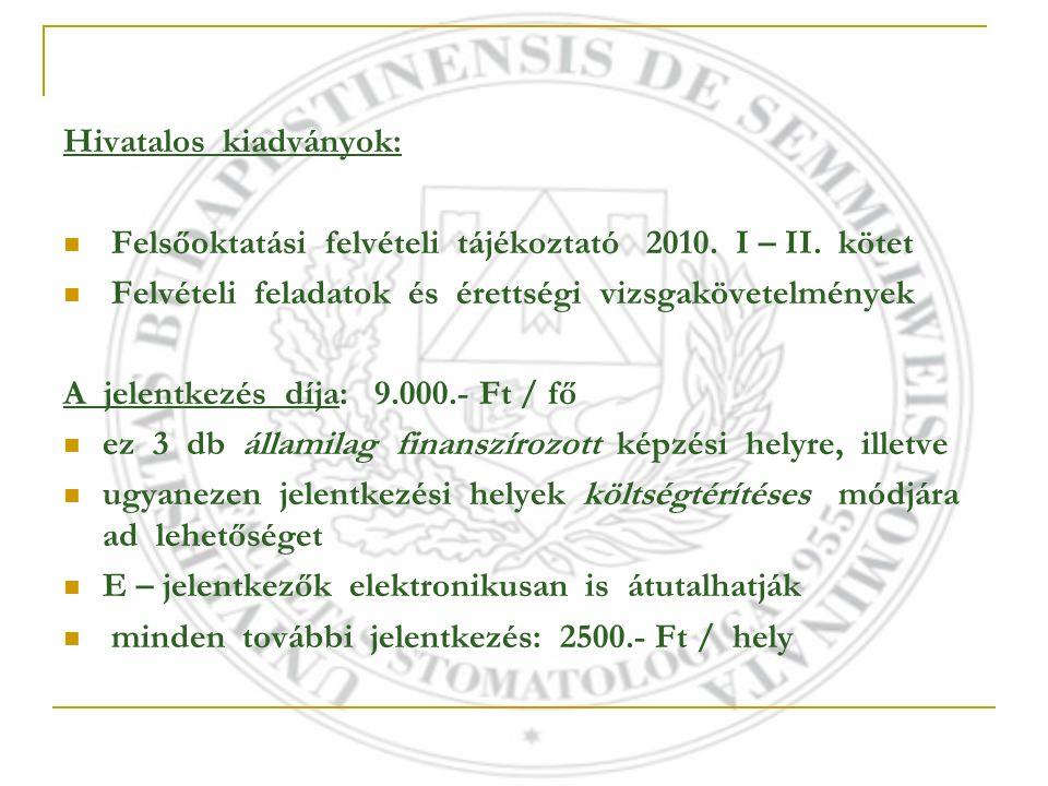 Hivatalos kiadványok: Felsőoktatási felvételi tájékoztató 2010. I – II. kötet Felvételi feladatok és érettségi vizsgakövetelmények A jelentkezés díja: