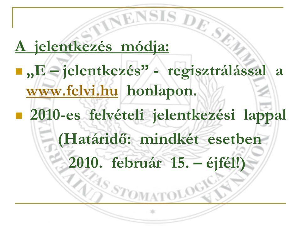 """A jelentkezés módja: """"E – jelentkezés"""" - regisztrálással a www.felvi.hu honlapon. www.felvi.hu 2010-es felvételi jelentkezési lappal (Határidő: mindké"""