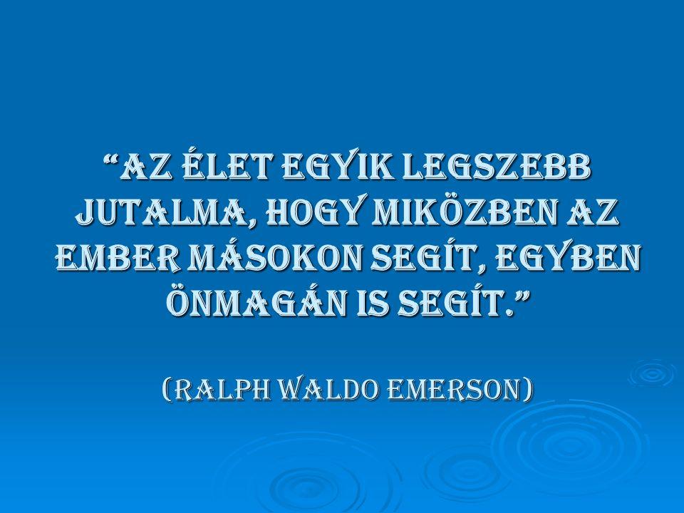 Az élet egyik legszebb jutalma, hogy miközben az ember másokon segít, egyben önmagán is segít. (Ralph Waldo Emerson)