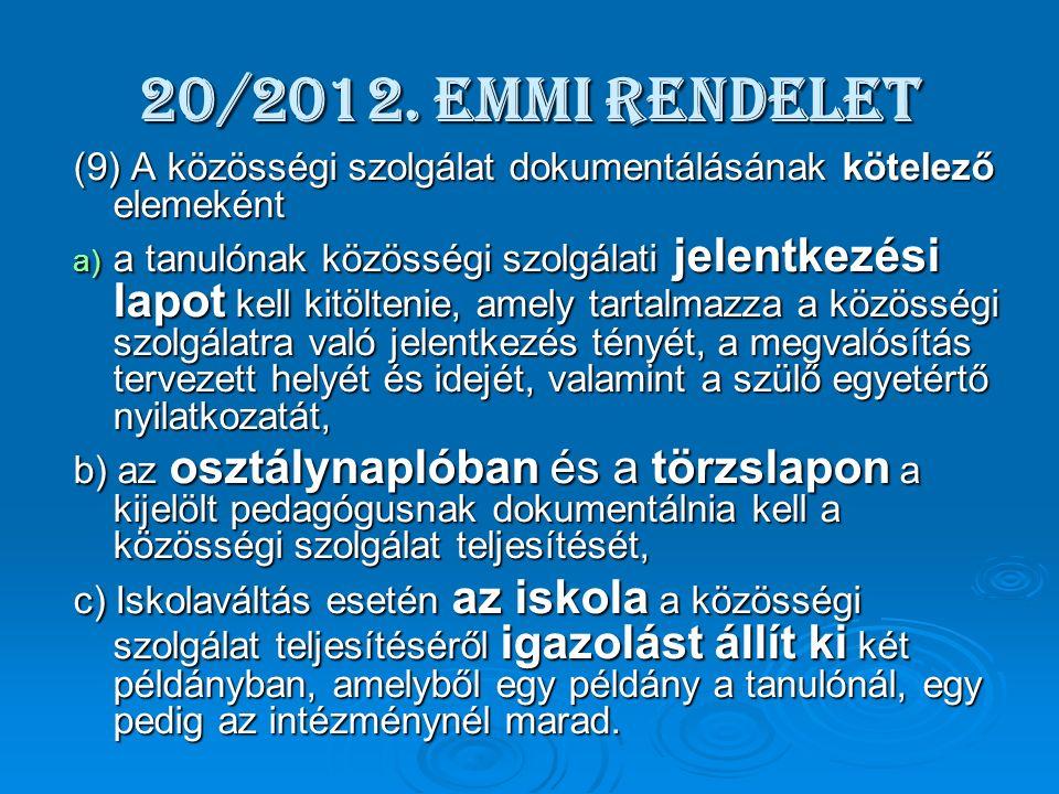 Fogadó szervezet lehet a)a helyi önkormányzat, a helyi önkormányzatok társulása és a települési önkormányzatok többcélú kistérségi társulása az általa biztosított közszolgáltatások és katasztrófavédelmi feladatai körében; b)a nemzetiségi önkormányzat a jogszabályban meghatározott közfeladatai körében; c)a költségvetési szerv az alaptevékenysége körében; d)a magyarországi székhelyű civil szervezet, közhasznú szervezet a közhasznú és a működésével összefüggő tevékenysége körében; e)a magyarországi székhelyű egyházi jogi személy a hitéleti, a közcélú és a működésével összefüggő tevékenysége körében; f)szociális, gyermekjóléti, gyermekvédelmi szolgáltató, illetve intézmény, g)egészségügyi szolgáltató, h)közoktatási intézmény, i)felsőoktatási intézmény, j)muzeális intézmény, k)nyilvános könyvtár, l)közlevéltár, nyilvános magánlevéltár, m)közművelődési intézmény.