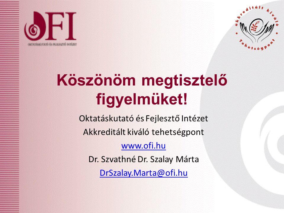 Köszönöm megtisztelő figyelmüket! Oktatáskutató és Fejlesztő Intézet Akkreditált kiváló tehetségpont www.ofi.hu Dr. Szvathné Dr. Szalay Márta DrSzalay