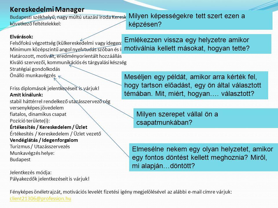 Kereskedelmi Manager Budapesti székhelyű, nagy múltú utazási iroda Kereskedelmi- és Marketing részlegére keres Kereskedelmi Managert a következő felté