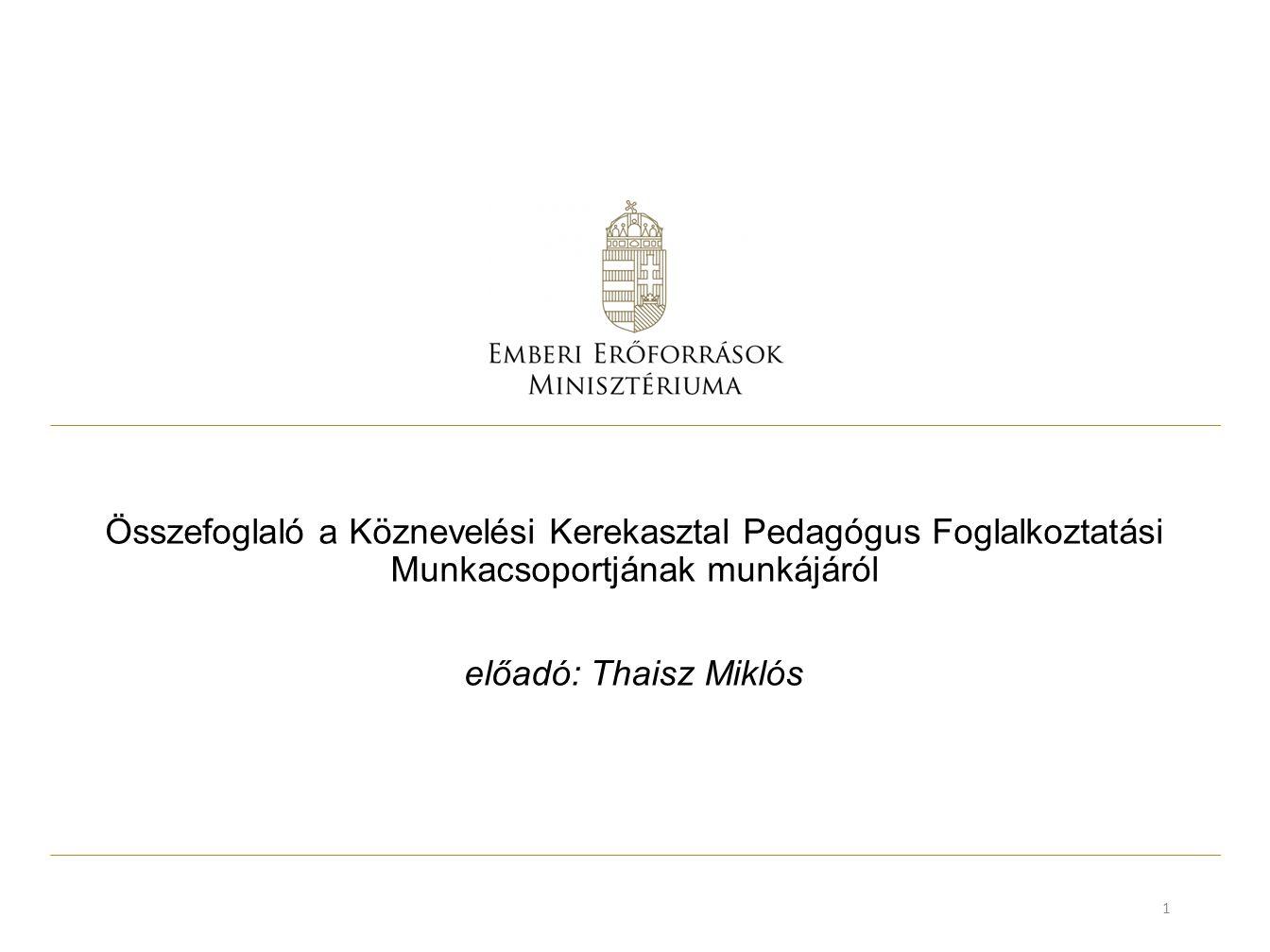 Összefoglaló a Köznevelési Kerekasztal Pedagógus Foglalkoztatási Munkacsoportjának munkájáról előadó: Thaisz Miklós 1