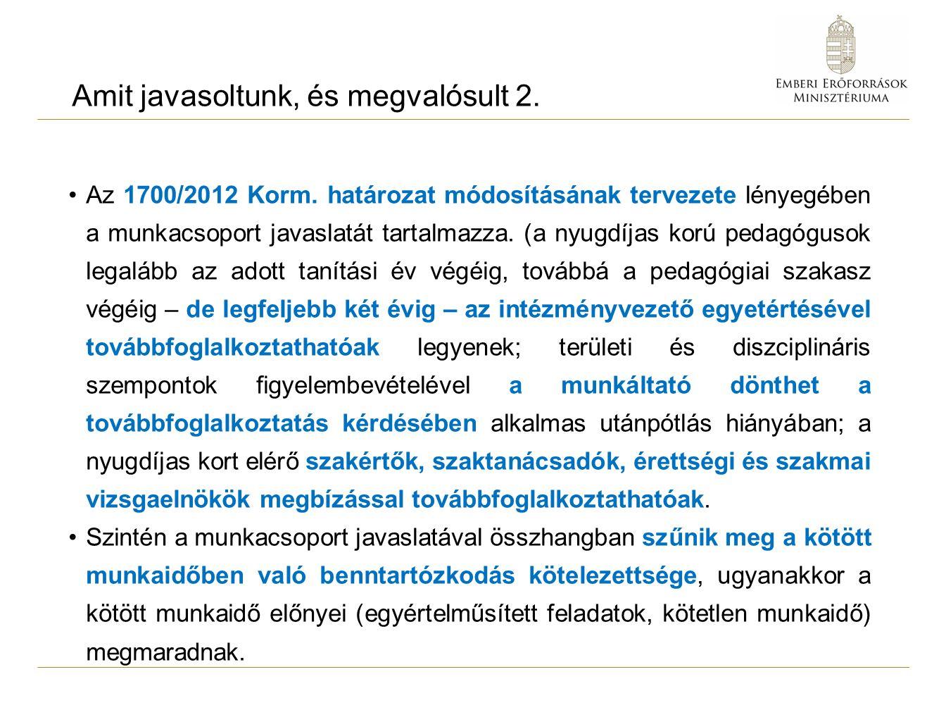 Amit javasoltunk, és megvalósult 2. Az 1700/2012 Korm.
