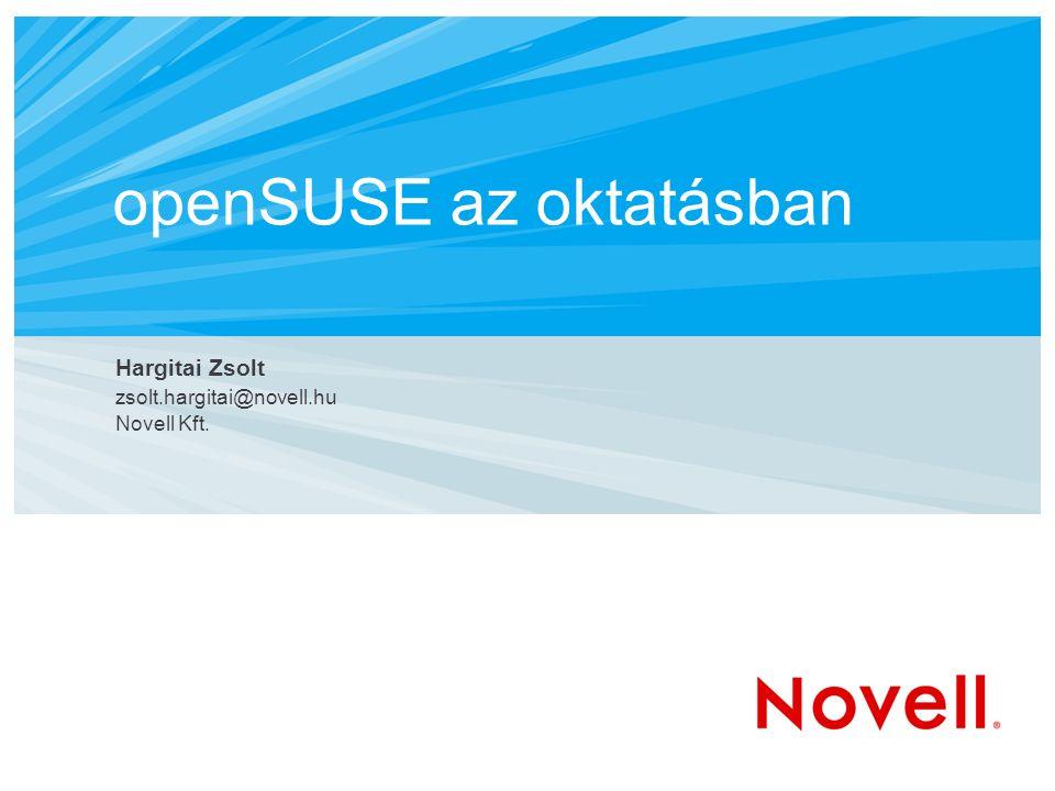 openSUSE az oktatásban Hargitai Zsolt zsolt.hargitai@novell.hu Novell Kft.