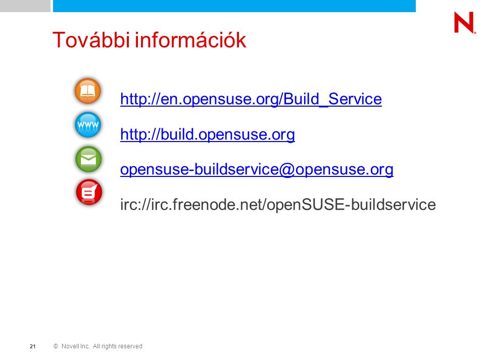 © Novell Inc. All rights reserved 2121 További információk http://en.opensuse.org/Build_Service http://build.opensuse.org opensuse-buildservice@opensu