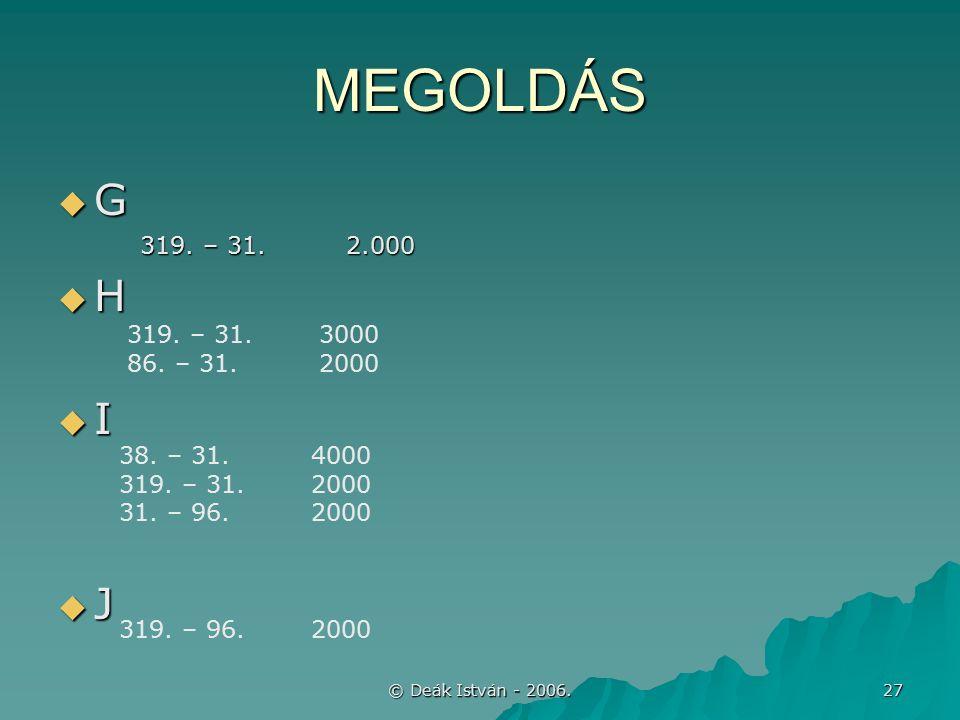 © Deák István - 2006. 27 MEGOLDÁS  G 319. – 31.2.000 319.